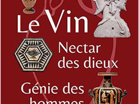 Le vin, nectar des dieux, génie des hommes