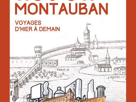 Dreaming of Montauban: journeys from yesterday to tomorrow