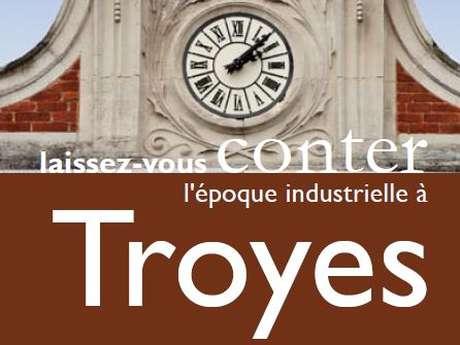 Laissez-vous conter l'époque industrielle à Troyes