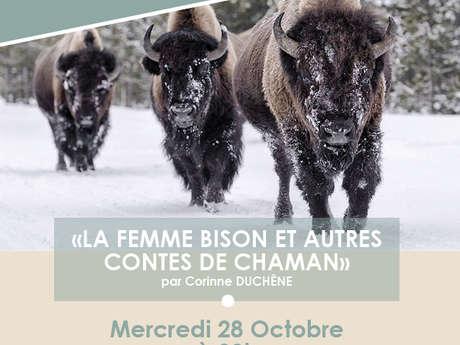 Soirée Contes : «La Femme Bison et Autres Contes de Chaman»