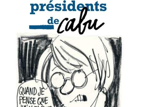 """Exposition """"Les présidents de Cabu: Quand je pense que j'ai voté pour lui ..."""""""