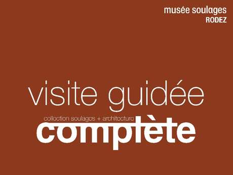 """VISITE """"COMPLETE : COLLECTION SOULAGES + ARCHITECTURE"""""""