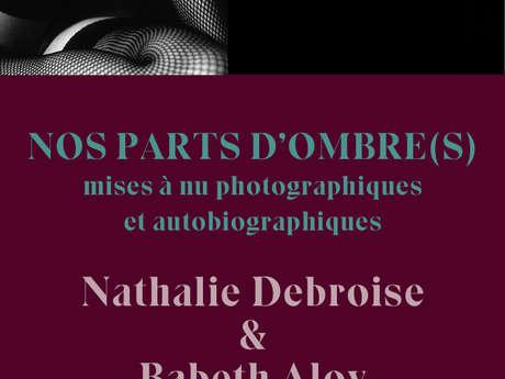 """Expo photos """"Nos parts d'ombres"""" : Nathalie Debroise et Babeth Aloy"""