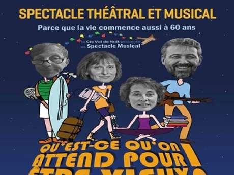 """Spectacle théâtral et musical : """"Qu'est ce qu'on attend pour être vieux ?"""""""