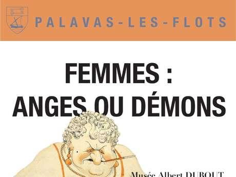 MUSÉE DUBOUT  « FEMMES : ANGES OU DÉMONS »