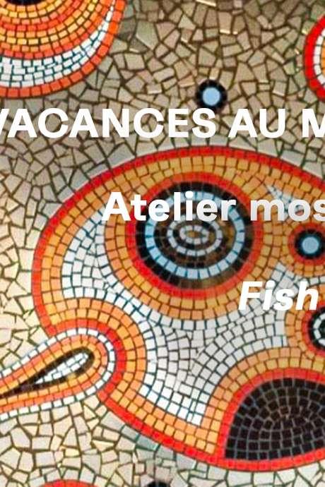 MES VACANCES AU MUSÉE - ATELIER MOSAÏQUE FISH COLOR AVEC YANNICK ROBERT