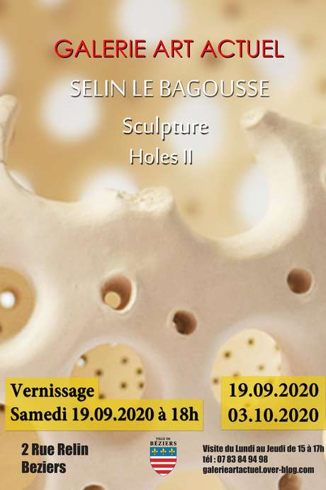EXPOSITION - SCULPTURES HOLES II - SELIN LE BAGOUSSE
