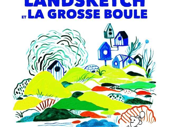 Landsketch et La Grosse boule